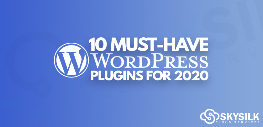10 Must-Have WordPress Plugins for 2020